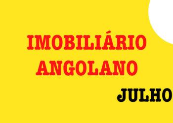 Uma avaliação dos factos ocorridos no mercado imobiliário angolano durante o mês de Julho(Imagem IMOBILI 1000)